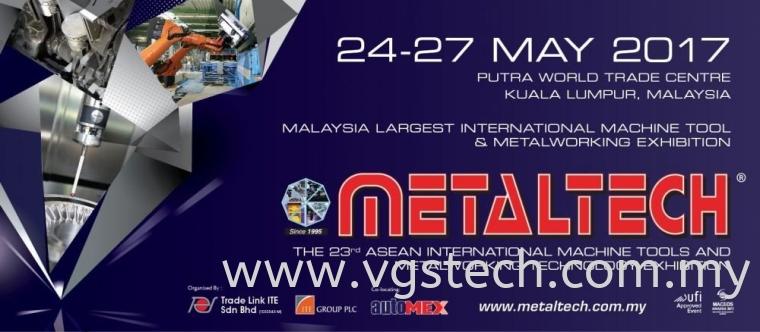 Visit VGSM Booth No.5173 (Hall 5) @ METALTECH May 2017 at Putra World Trade Centre Kuala Lumpur,Malaysia