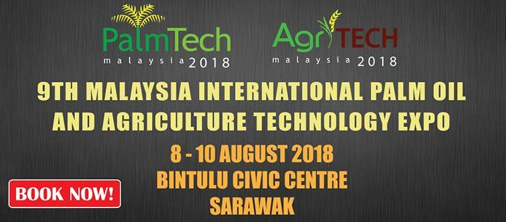 9th Malaysia International Palm Oil & Agriculture Equipment Technology Expo (PALMTECH & AGRITECH) August 2018