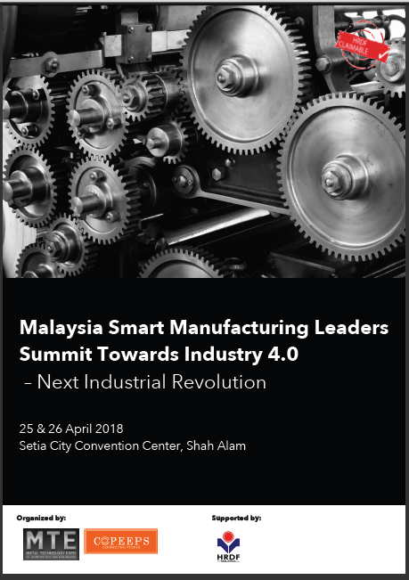 Malaysia Smart Manufacturing Leaders Summit Towards Industrial 4.0 ¨C Next Industrial Revolution April 2018 Year 2018 Past Listing