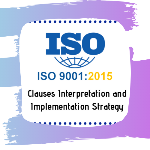 ISO 9001:2015 Clauses Interpretation and Implementation Strategy Quality Management