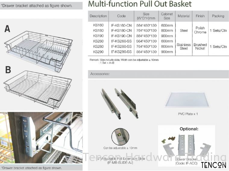 Multi-function Pull Out Basket (600mm KS160, 800mm KS180, 900mm KS190) Multi-function Pull Out Basket (600mm KS160, 800mm KS180, 900mm KS190) $ Basic Standard (chrome steel, No Soft Close) TENCON Kitchen Cabinet