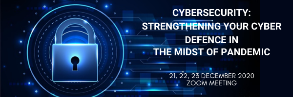 CYBER SECURITY : STRENGTHENING YOUR CYBER DEFENCE IN THE MIDST OF PANDEMIC December 2020