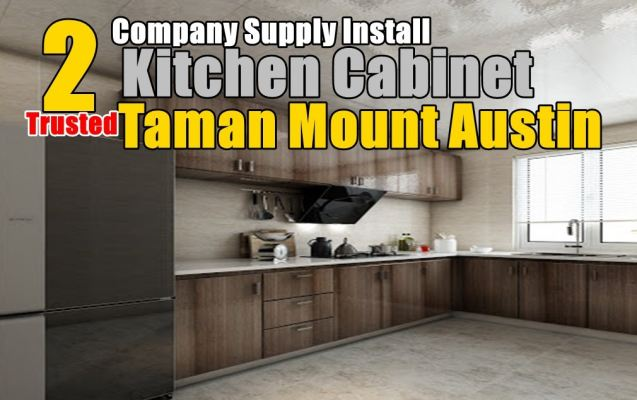 2 Recommended Company Custom Kitchen Cabinet And One Stop Renovation  Taman Mount Austin