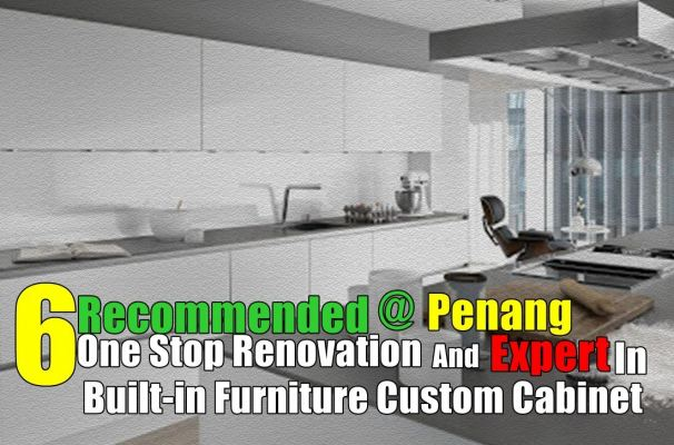 6 Recommended One Stop Home Renovation & Expert In Built-in Furniture Penang