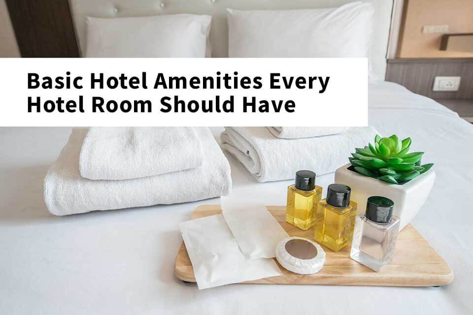 Basic Hotel Amenities Every Hotel Room Should Have