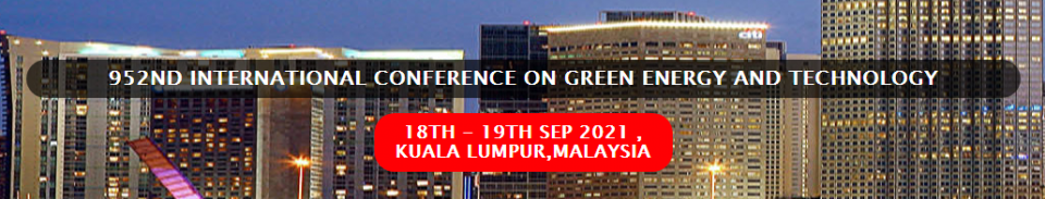 952nd International Conference on Green Energy and Technology - ICGET 2021 September 2021