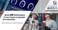 Boost OEE Performance to Optimise Productivity in Factory