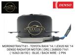 MORDNDTRAV7161 - TOYOTA RAV4 '14 / LEXUS NX '14 DENSO RADIATOR MOTOR ( ORG ) 268000-7161 ( 16363-36190 ) - BLUE / BACK WIRE - 2 PIN