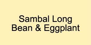 参巴长豆茄子 Vegetables / Beancurd Johor Bahru, JB, Johor, Skudai, Ulu Tiram, Taman Mount Austin, Taman Gaya, Taman Jaya Mas. Buffet Catering, Cafe | Culinary Chef Food Industries Sdn Bhd