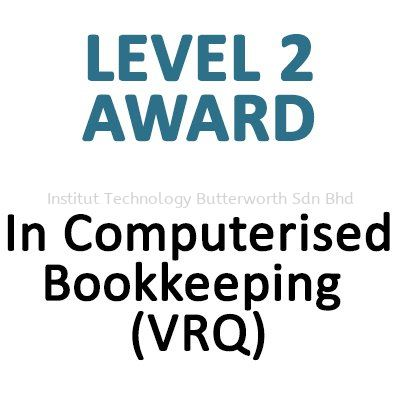In Computerised Bookkeeping (VRQ) Level 2 LCCI Certificate Penang, Malaysia, Bukit Mertajam Courses, Lessons, Classes | Institut Teknologi Butterworth Sdn Bhd