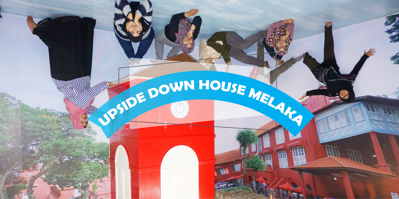 Upside Down House Melaka Best Malacca Tourist Attraction