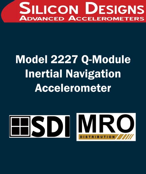 Model 2227 Q-Module Inertial Navigation Accelerometer Model 2227 Q-Module Inertial Navigation Accelerometer SILICON DESIGNS Selangor, Malaysia, Kuala Lumpur (KL), Subang Jaya Supplier, Suppliers, Supply, Supplies | MRO Distribution Sdn Bhd