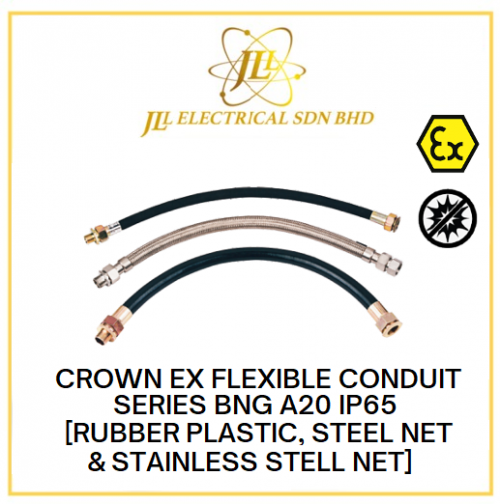 CROWN EX FLEXIBLE CONDUIT SERIES BNG A20 IP65 [RUBBER PLASTIC, STEEL NET & STAINLESS STELL NET]