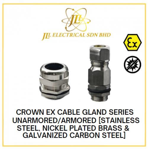 CROWN EX CABLE GLAND SERIES UNARMORED/ARMORED [STAINLESS STEEL, NICKEL PLATED BRASS & GALVANIZED CARBON STEEL]