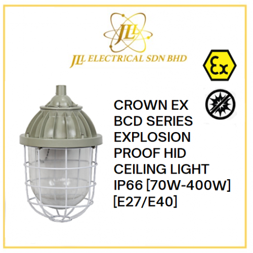 CROWN EX BCD SERIES EXPLOSION PROOF HID CEILING LIGHT IP66 220VAC 50~60Hz [70W-400W] [E27/E40]